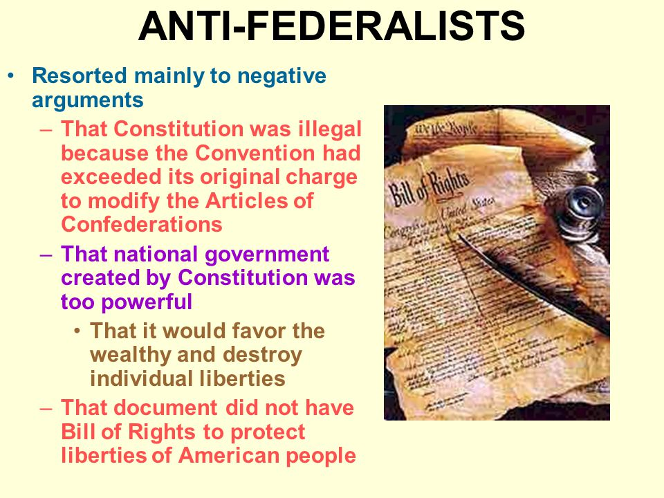 ANTI-FEDERALISTS Resorted mainly to negative arguments