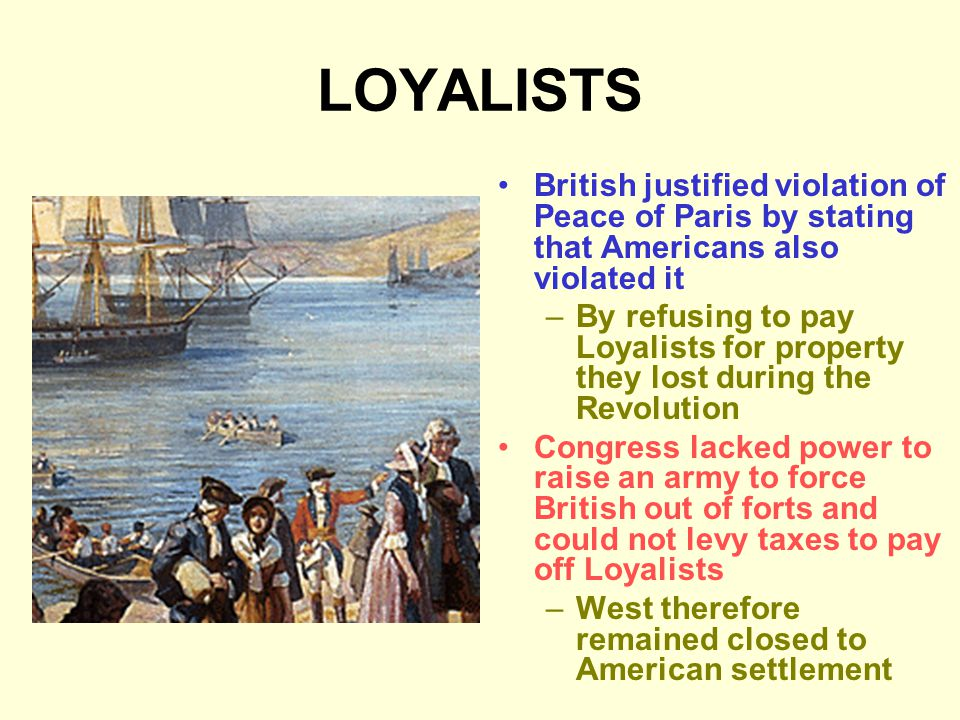 LOYALISTS British justified violation of Peace of Paris by stating that Americans also violated it.