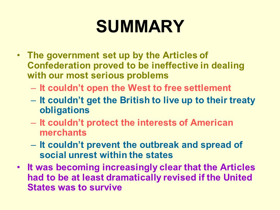 SUMMARY The government set up by the Articles of Confederation proved to be ineffective in dealing with our most serious problems.