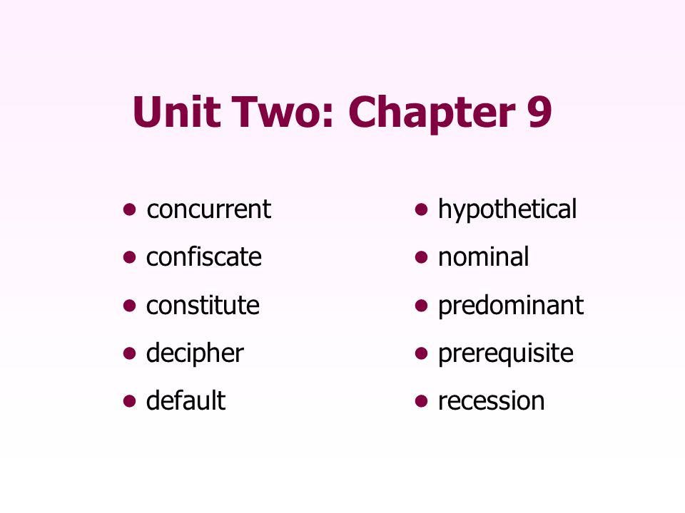 Unit Two: Chapter 9 • concurrent • hypothetical • confiscate • nominal