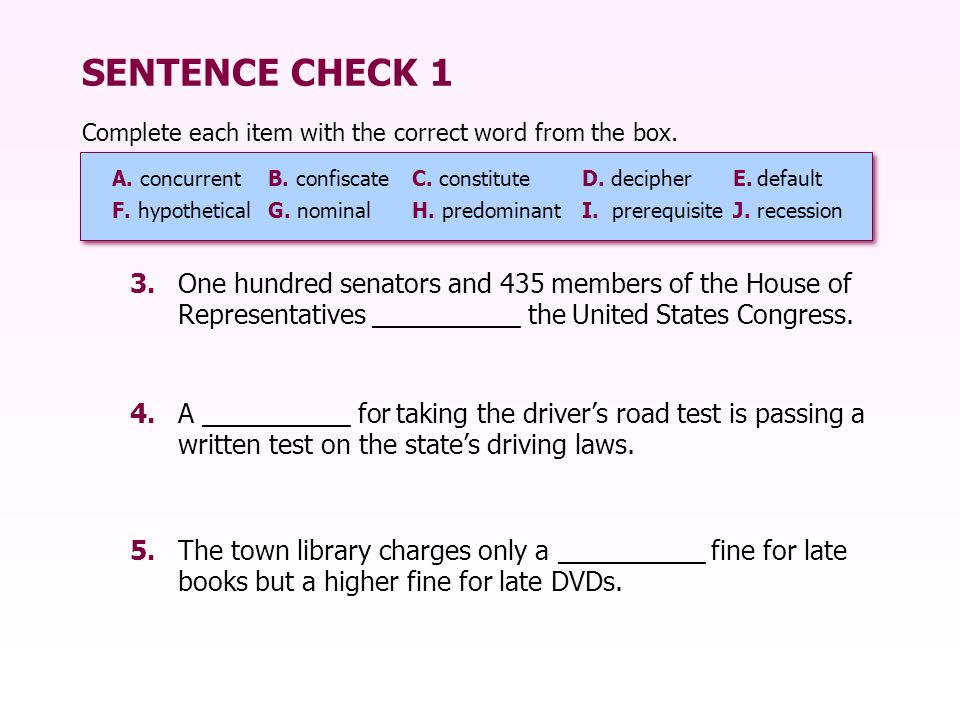 SENTENCE CHECK 1 Complete each item with the correct word from the box. A. concurrent B. confiscate C. constitute.