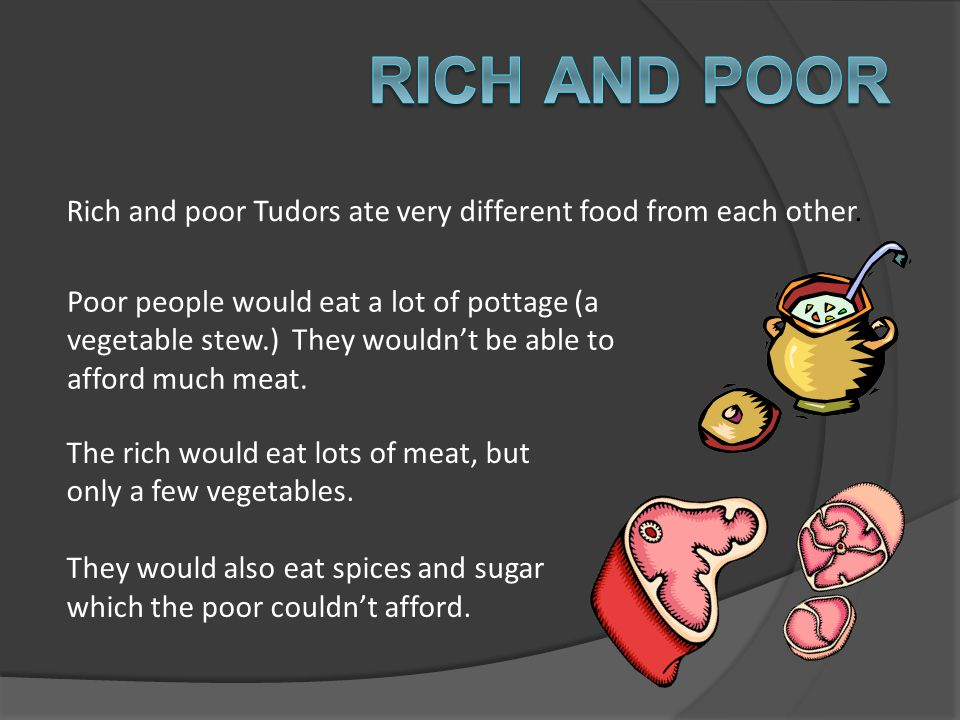Rich and Poor Rich and poor Tudors ate very different food from each other.