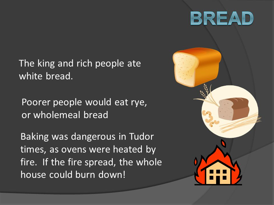 Bread The king and rich people ate white bread.