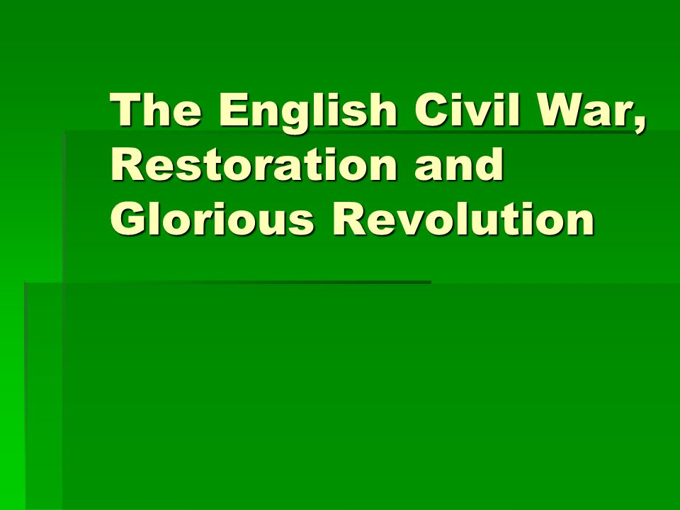 The English Civil War, Restoration and Glorious Revolution