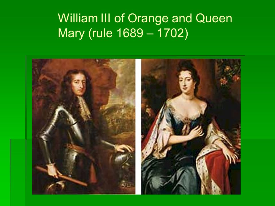 William III of Orange and Queen Mary (rule 1689 – 1702)