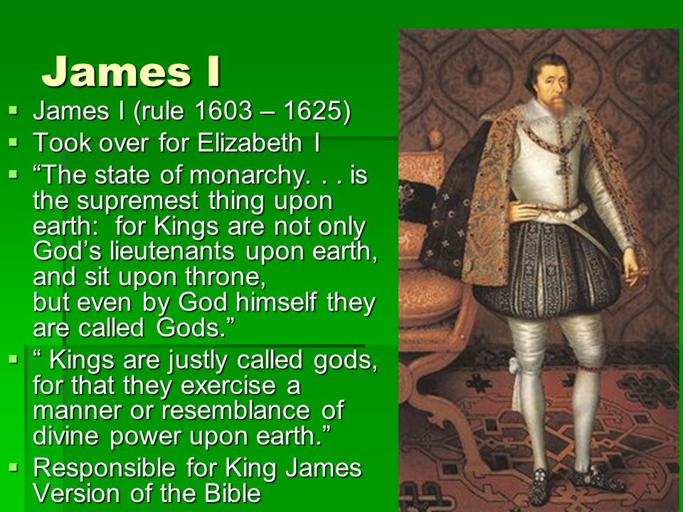 James I James I (rule 1603 – 1625) Took over for Elizabeth I