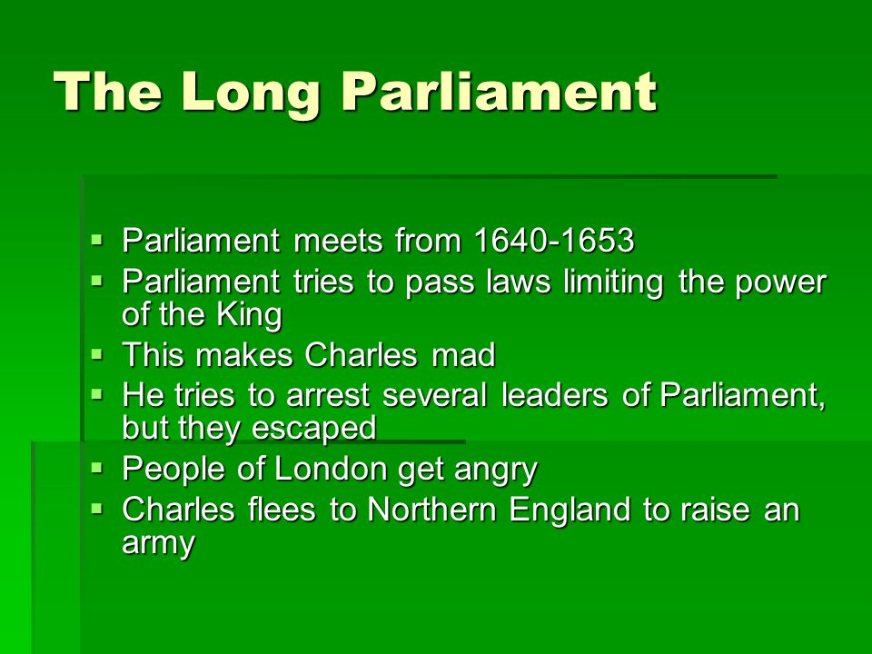The Long Parliament Parliament meets from 1640-1653
