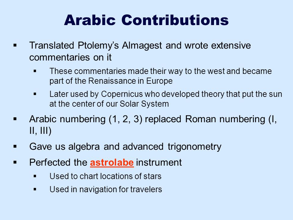 Arabic Contributions Translated Ptolemy's Almagest and wrote extensive commentaries on it.