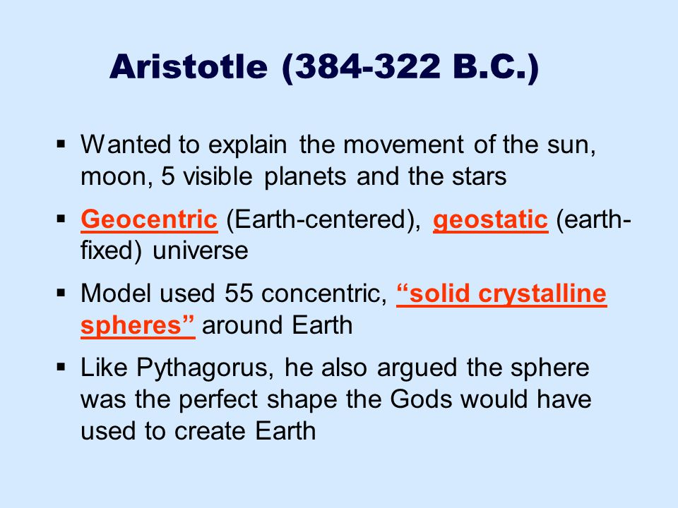Aristotle (384-322 B.C.) Wanted to explain the movement of the sun, moon, 5 visible planets and the stars.