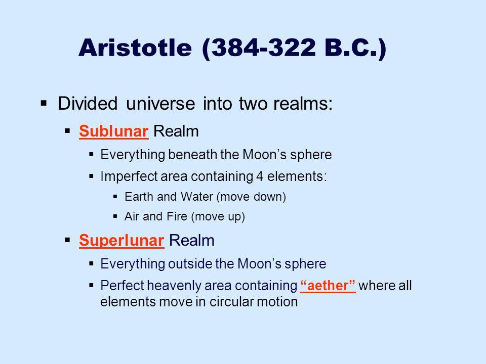 Aristotle (384-322 B.C.) Divided universe into two realms: