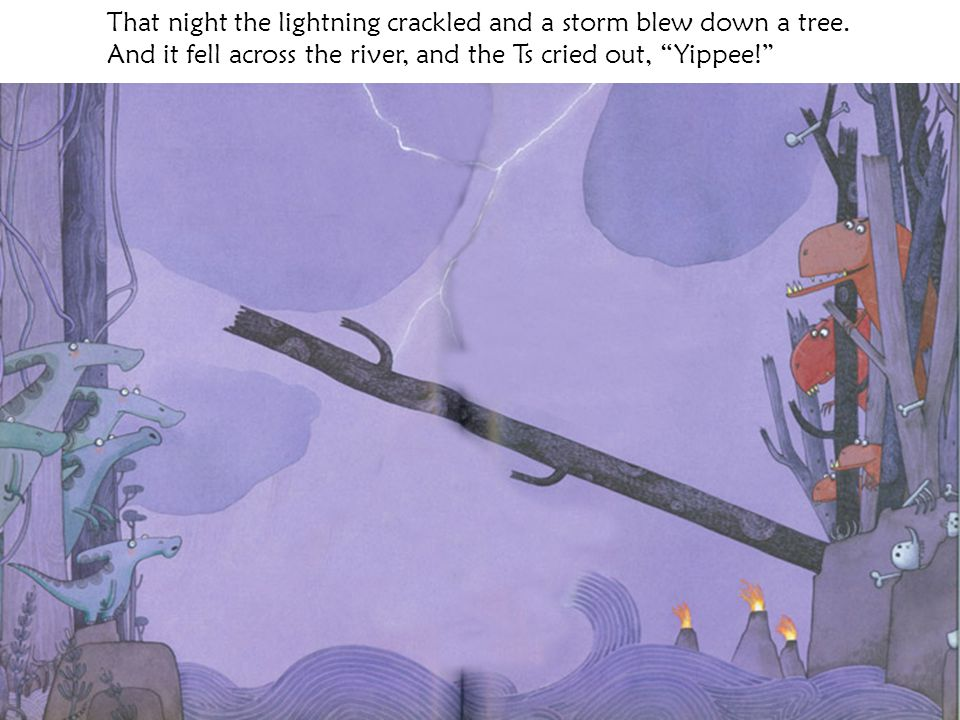 That night the lightning crackled and a storm blew down a tree.