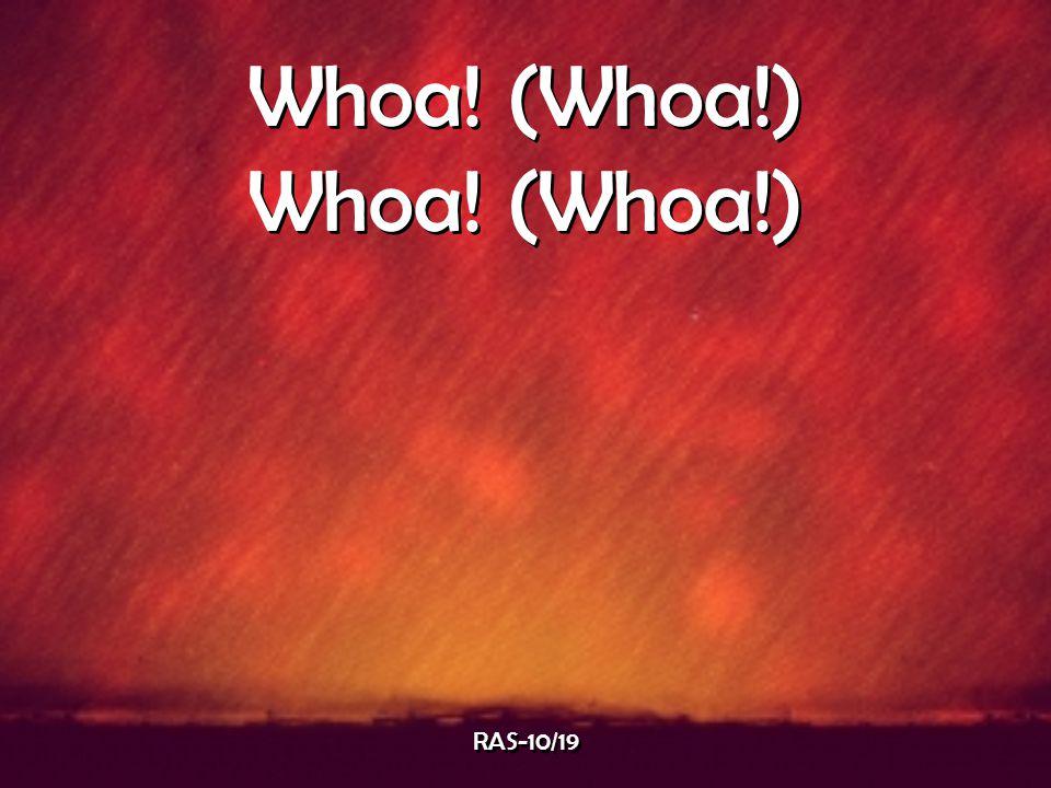 Whoa! (Whoa!) RAS-10/19