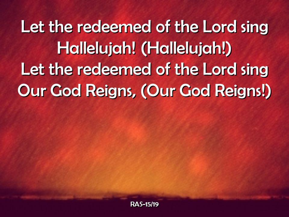 Let the redeemed of the Lord sing Hallelujah! (Hallelujah!)