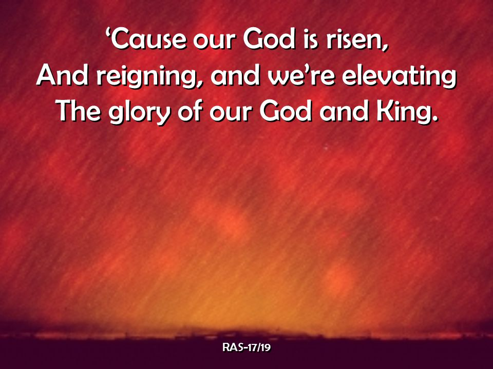 And reigning, and we're elevating The glory of our God and King.