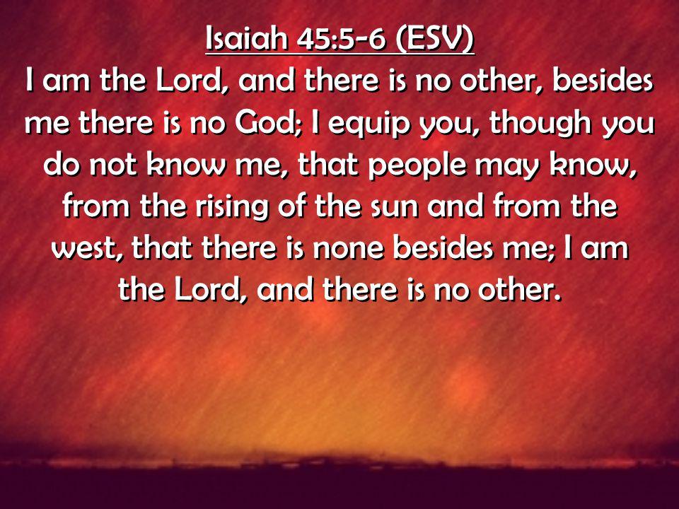 Isaiah 45:5-6 (ESV)
