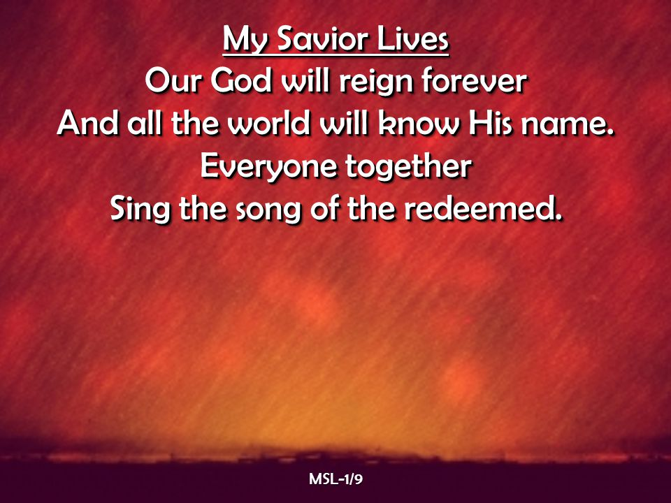 Our God will reign forever And all the world will know His name.