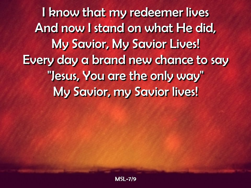 I know that my redeemer lives And now I stand on what He did,