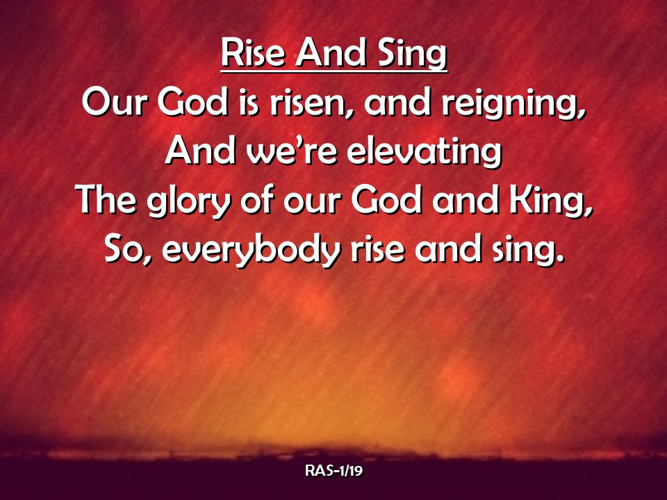 Our God is risen, and reigning, And we're elevating