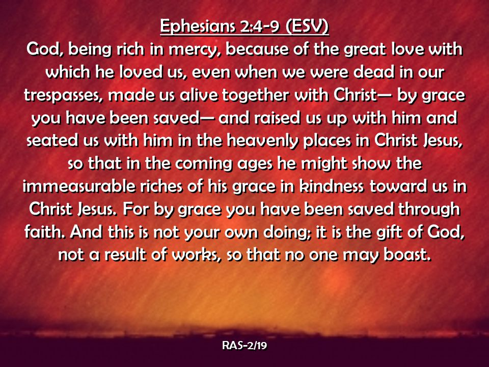 Ephesians 2:4-9 (ESV)