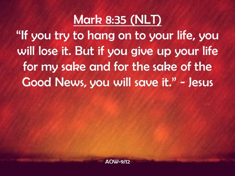 Mark 8:35 (NLT)