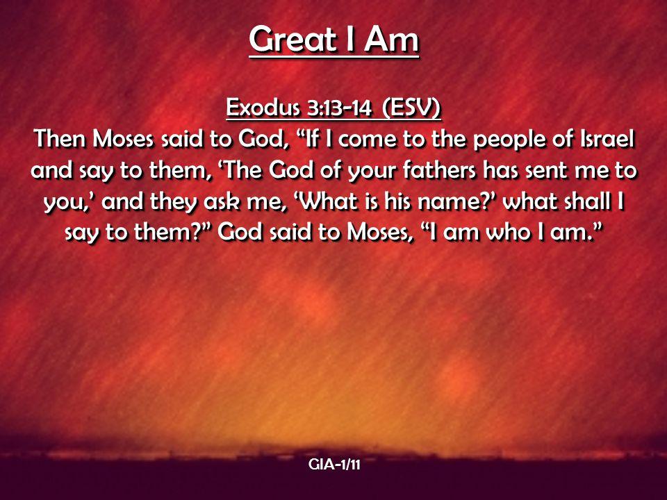 Great I Am Exodus 3:13-14 (ESV)
