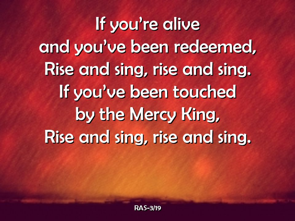 and you've been redeemed, Rise and sing, rise and sing.