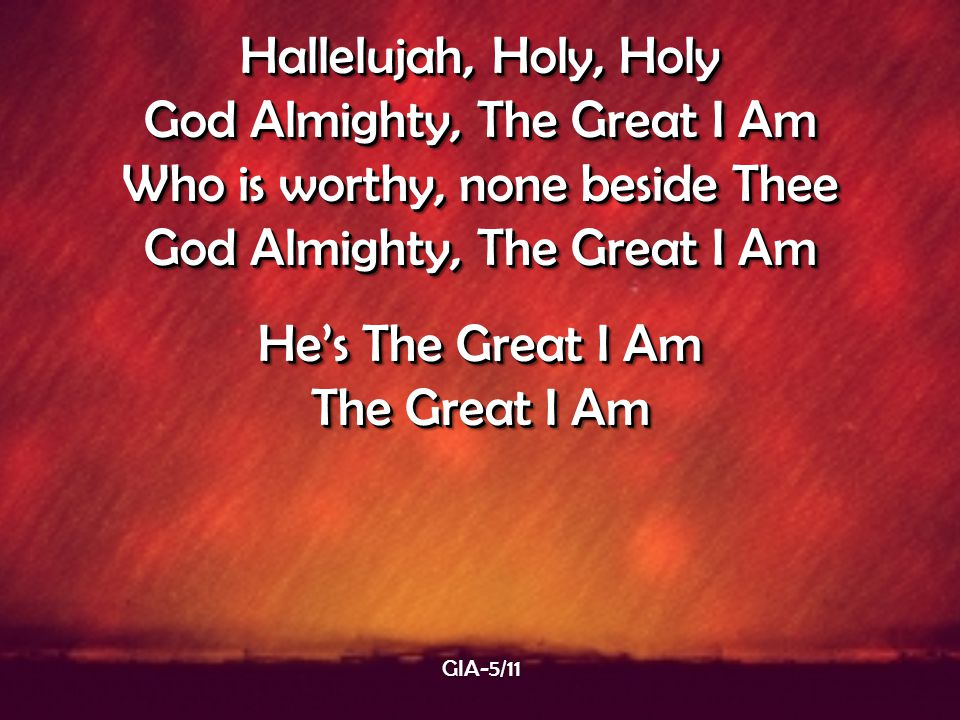 God Almighty, The Great I Am Who is worthy, none beside Thee