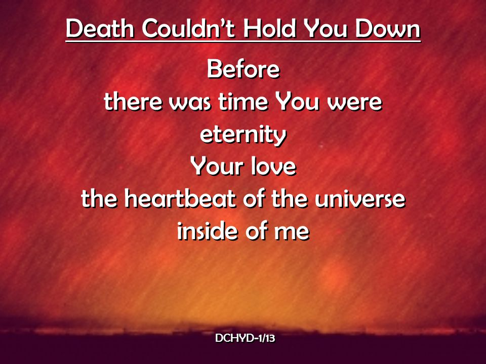 Death Couldn't Hold You Down Before there was time You were eternity