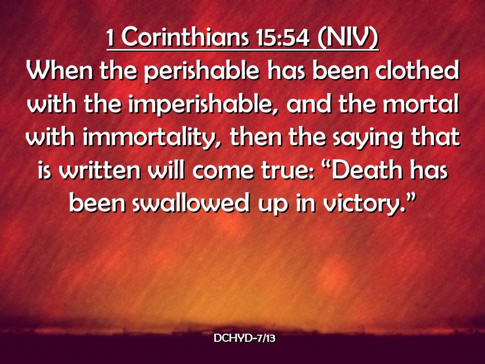 1 Corinthians 15:54 (NIV)