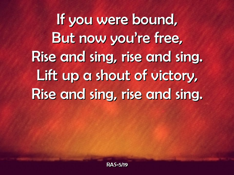 Rise and sing, rise and sing. Lift up a shout of victory,