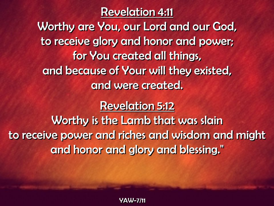 Revelation 4:11 Worthy are You, our Lord and our God,