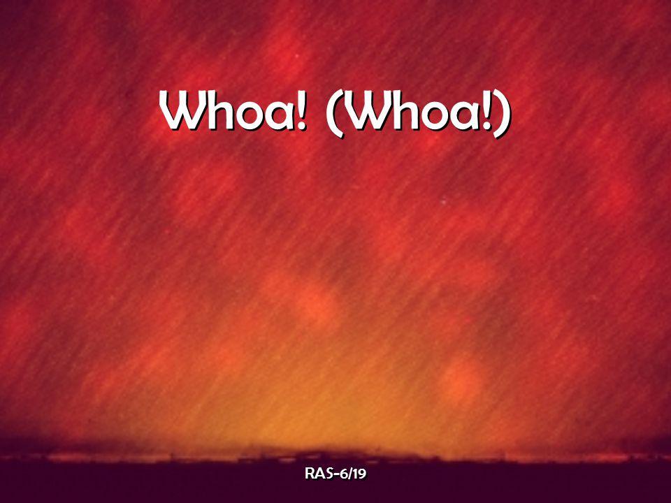 Whoa! (Whoa!) RAS-6/19