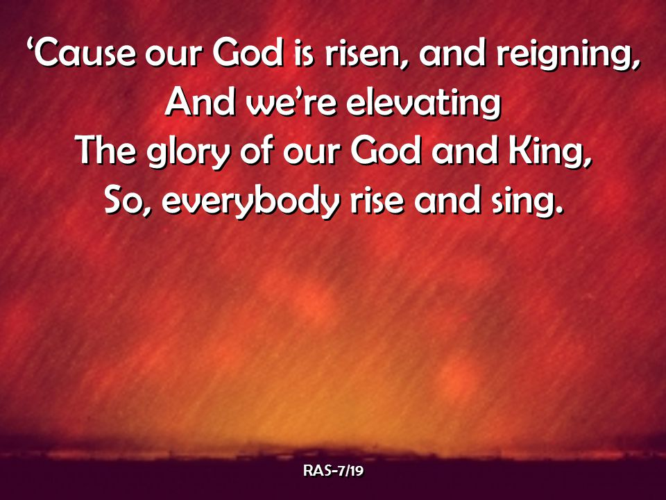 'Cause our God is risen, and reigning, And we're elevating