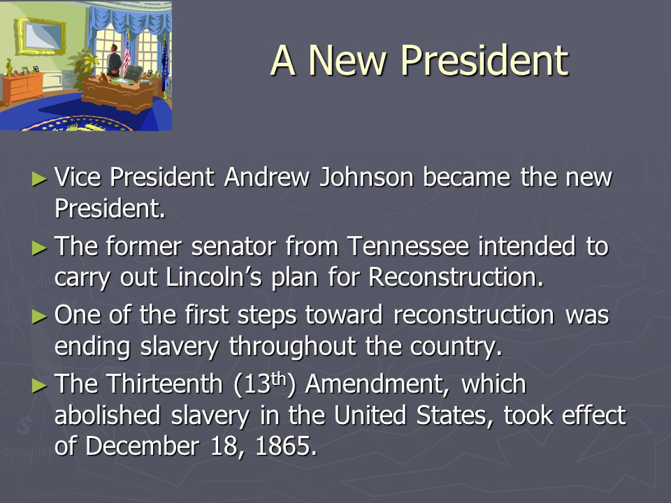 A New President Vice President Andrew Johnson became the new President.