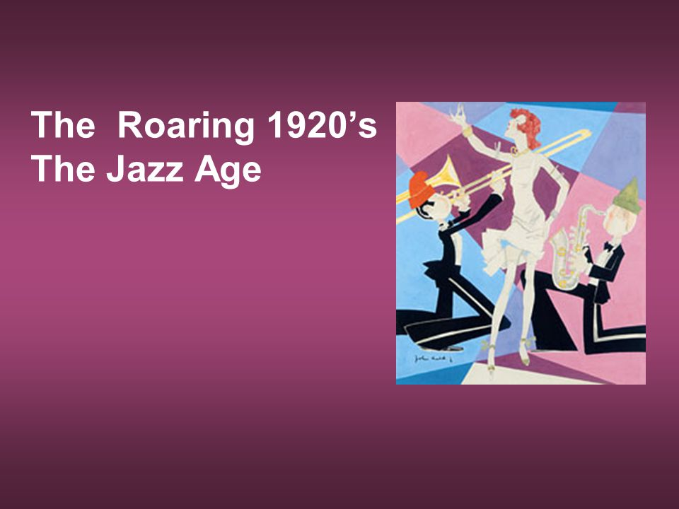 The Roaring 1920's The Jazz Age