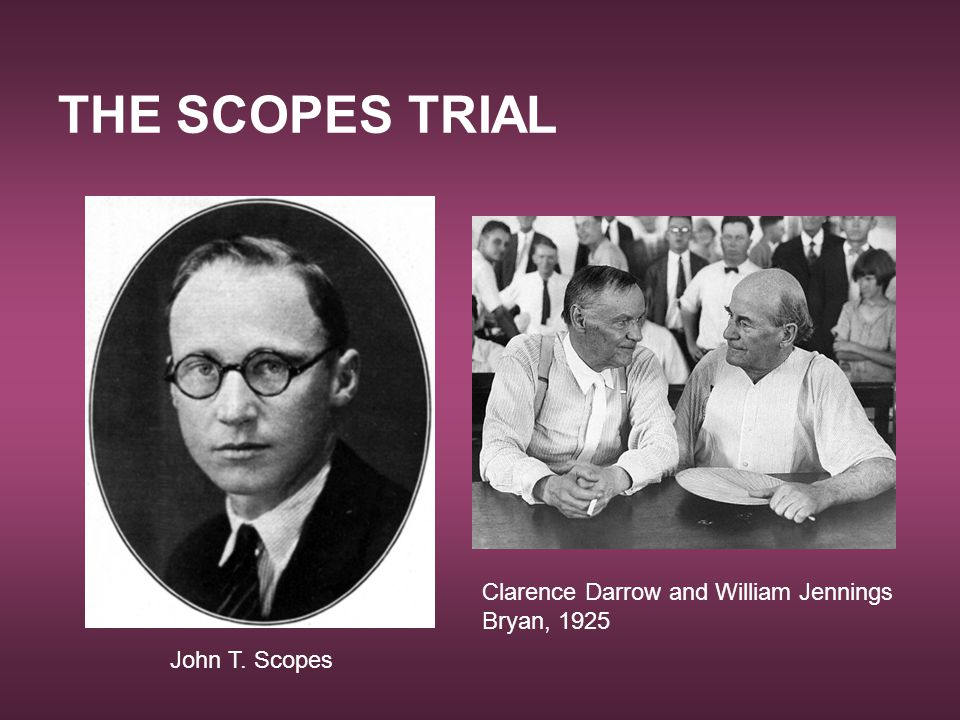 THE SCOPES TRIAL Clarence Darrow and William Jennings Bryan, 1925