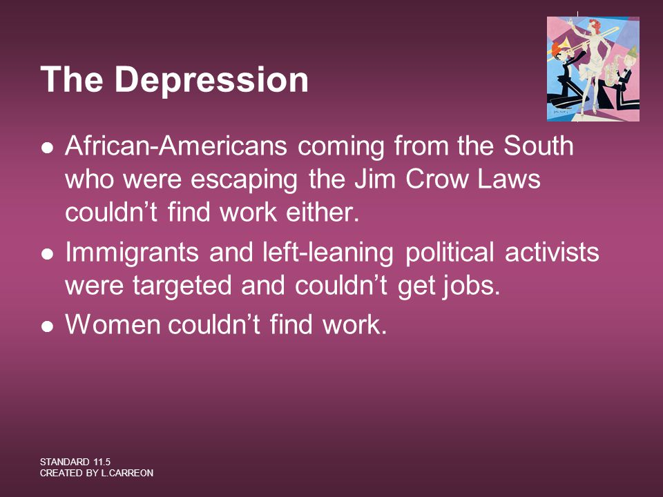The Depression African-Americans coming from the South who were escaping the Jim Crow Laws couldn't find work either.