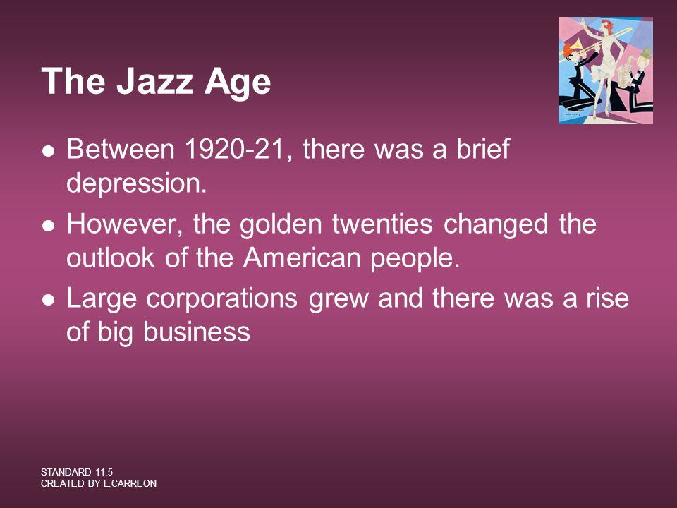 The Jazz Age Between 1920-21, there was a brief depression.