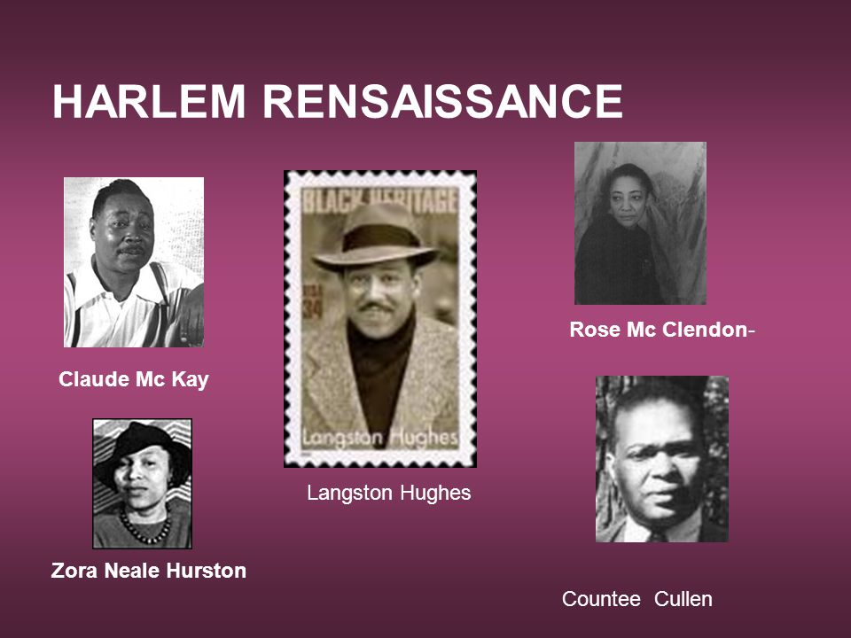 HARLEM RENSAISSANCE Rose Mc Clendon- Claude Mc Kay Langston Hughes