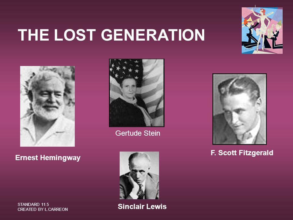 THE LOST GENERATION Gertude Stein F. Scott Fitzgerald Ernest Hemingway