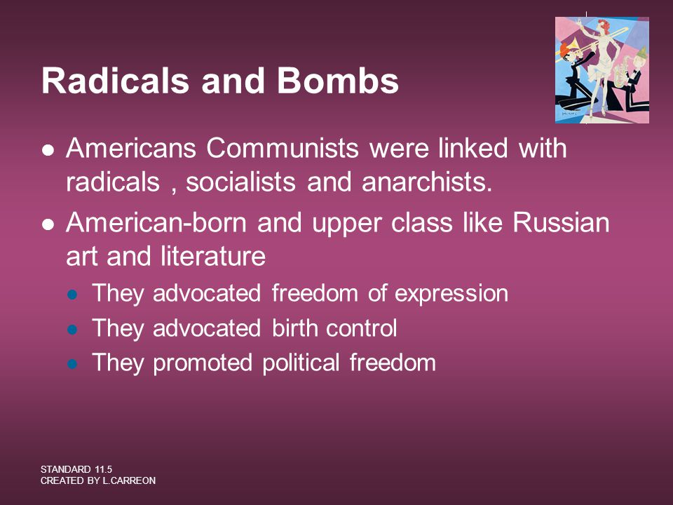 Radicals and Bombs Americans Communists were linked with radicals , socialists and anarchists.