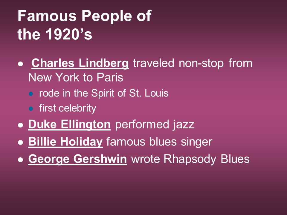 Famous People of the 1920's Charles Lindberg traveled non-stop from New York to Paris. rode in the Spirit of St. Louis.