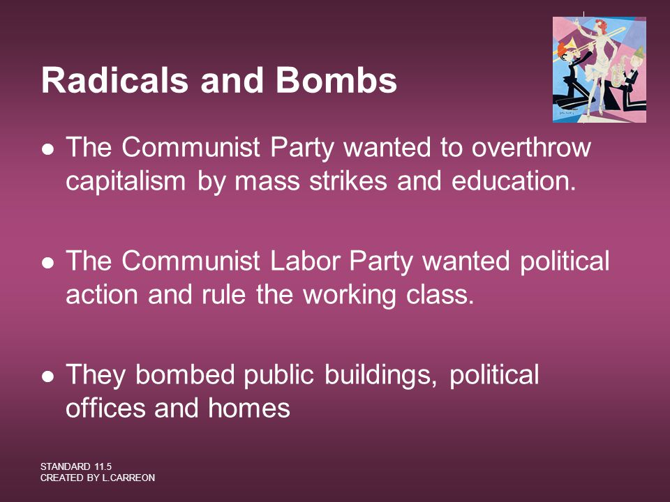 Radicals and Bombs The Communist Party wanted to overthrow capitalism by mass strikes and education.