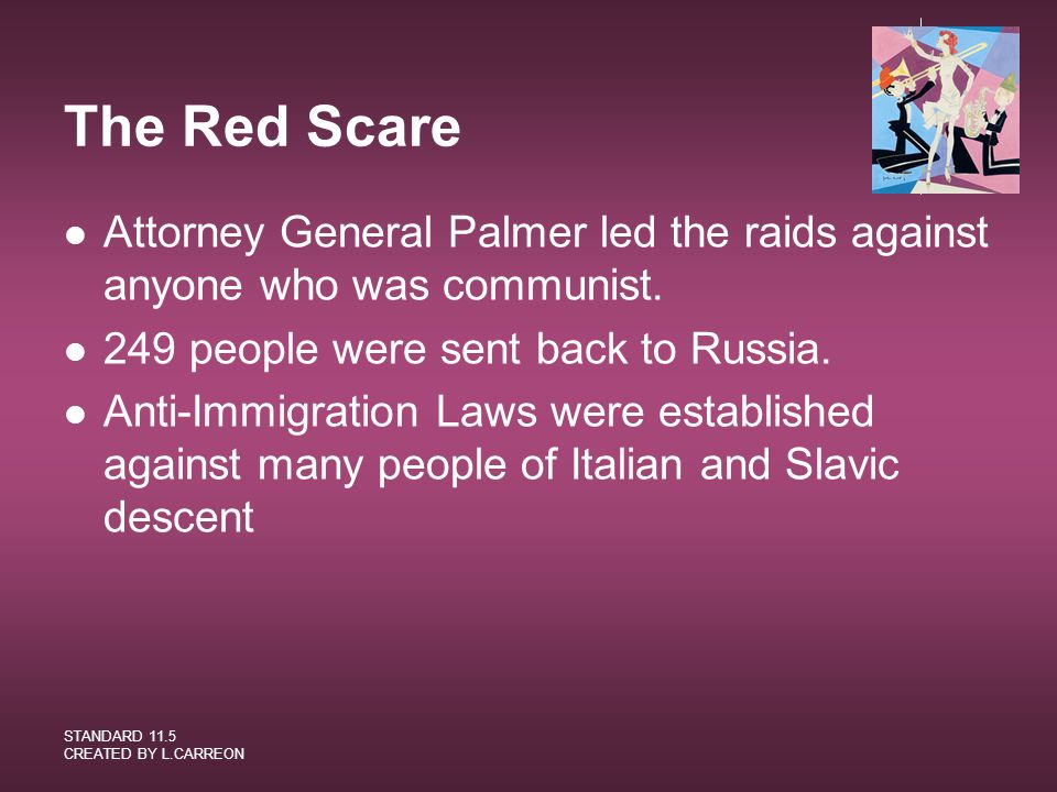 The Red Scare Attorney General Palmer led the raids against anyone who was communist. 249 people were sent back to Russia.