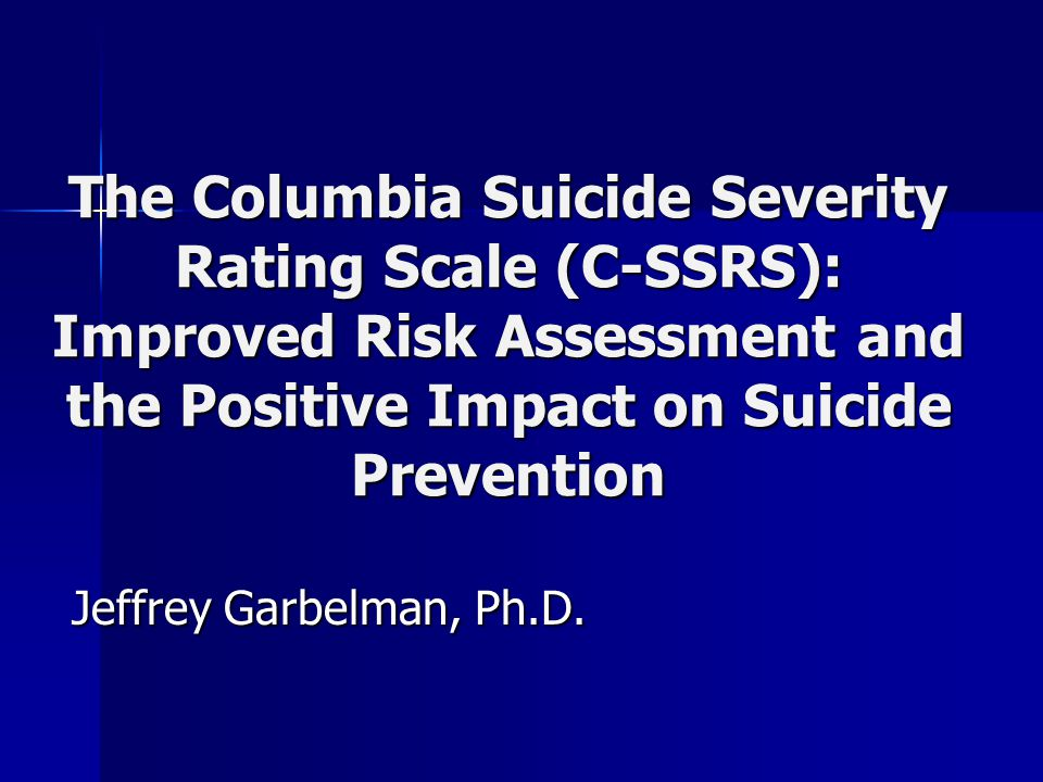 The Columbia Suicide Severity Rating Scale (C-SSRS): Improved Risk Assessment and the Positive Impact on Suicide Prevention