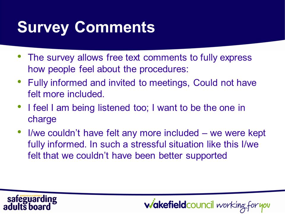 Survey Comments The survey allows free text comments to fully express how people feel about the procedures: