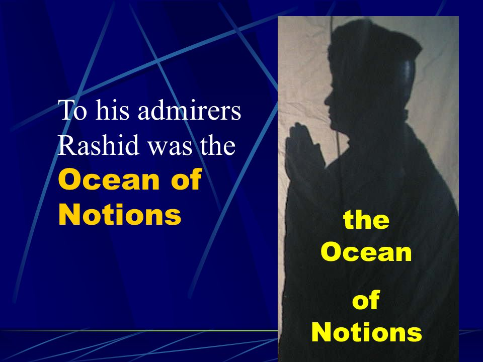 To his admirers Rashid was the Ocean of Notions