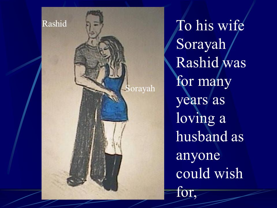 To his wife Sorayah Rashid was for many years as loving a husband as anyone could wish for,