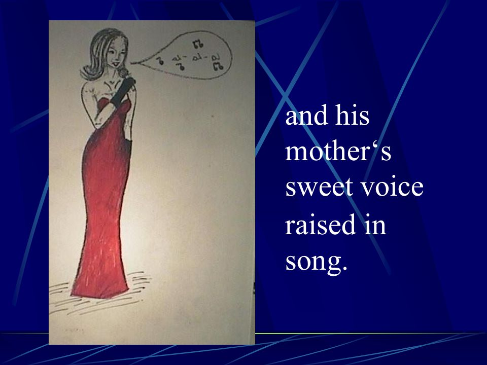 and his mother's sweet voice
