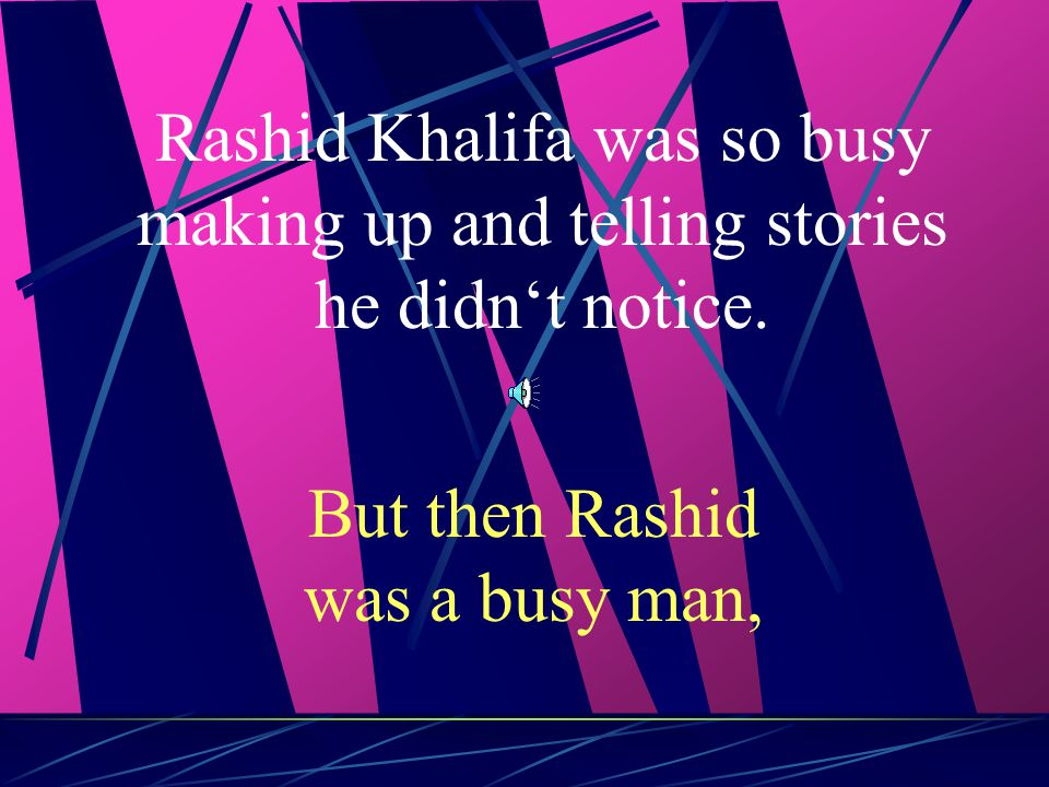 But then Rashid was a busy man,